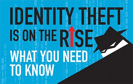 Identity theft is on the rise. What you need to know.